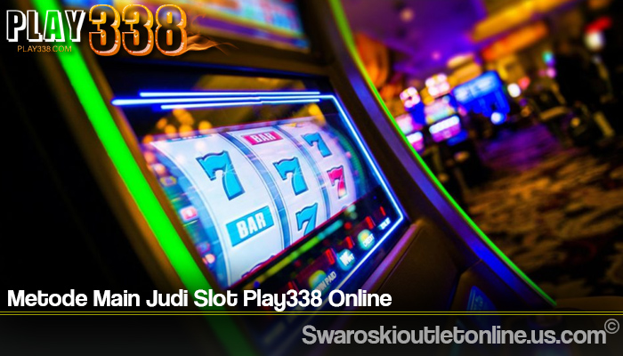 Metode Main Judi Slot Play338 Online