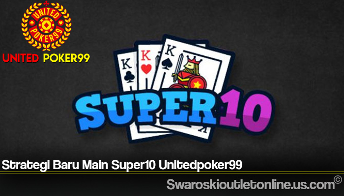 Strategi Baru Main Super10 Unitedpoker99