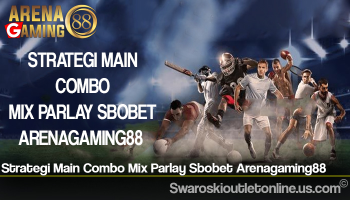 Strategi Main Combo Mix Parlay Sbobet Arenagaming88