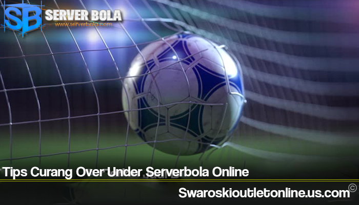Tips Curang Over Under Serverbola Online
